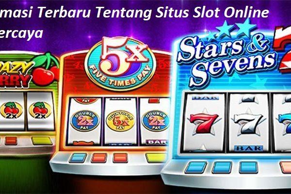 Informasi Terbaru Tentang Situs Slot Online Terpercaya