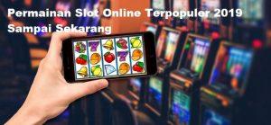 Permainan Slot Online Terpopuler 2019 Sampai Sekarang