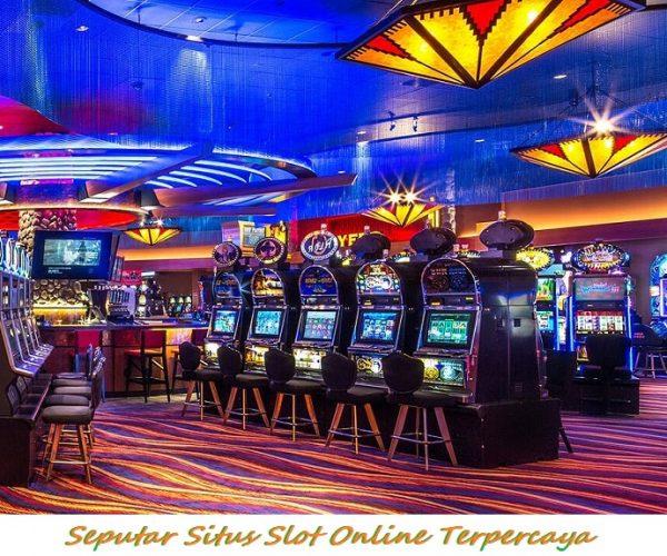 Seputar Situs Slot Online Terpercaya