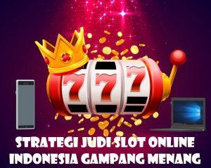 Strategi Judi Slot Online Indonesia Gampang Menang
